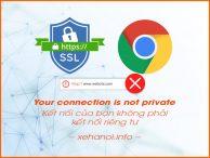 Lỗi kết nối của bạn không phải kết nối riêng tư